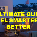 Our Ultimate Guide to Travel Smarter and Better!