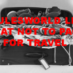 What not to pack for travel – 11 Mysteries uncovered!