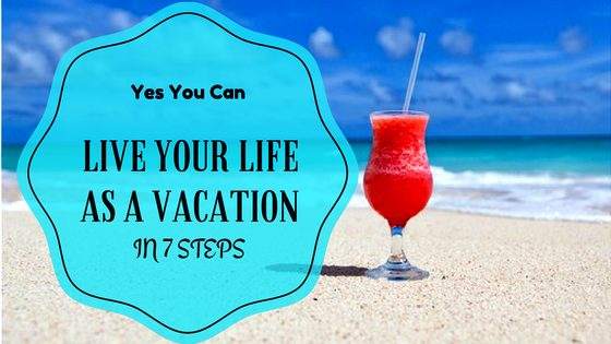 The 7 Secrets to Living Everyday as a Vacation #lifehacks #pkjulesworld