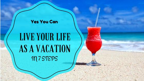 The 7 Secrets to Living Everyday as a Vacation #lifehacks #pkjulesworld
