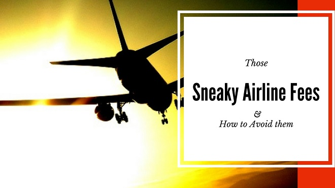 7 Ways o Avoid The most common Sneaky Airline Fees. #traveltips #airtravel #TravelTuesday