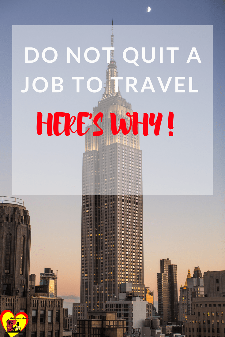 Have you read how a travel blogger quit their job to travel the world? Well, in this post I share WHY You Do Not Quit a job to travel, Unless…
