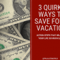 3 Legit and Quirky ways to Save for a vacation