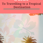 Travelling to a Tropical destination for vacation